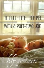 A full-time mommy, with a part-time job by lily_summers