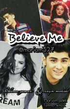Believe Me (Z.M)(S.G) by mariam327