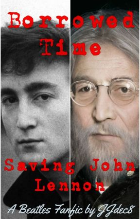 Borrowed Time: Saving John Lennon - A Beatles Fanfic by Jjdec8