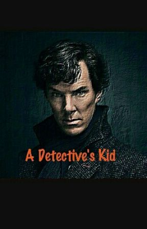 A Detective's Kid | Sherlock fanfiction by TheCircleOfLife9