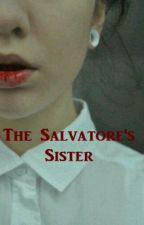 The Salvatore's Sister (TVD FanFic)(Discontinued) by Lemon717