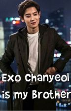 Exo Chanyeol is my Brother by -Daydreamerr-
