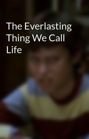 The Everlasting Thing We Call Life by peachesncrm