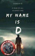 Mi nombre es D. | Saga La Voluntad De Uno. by darkar-01