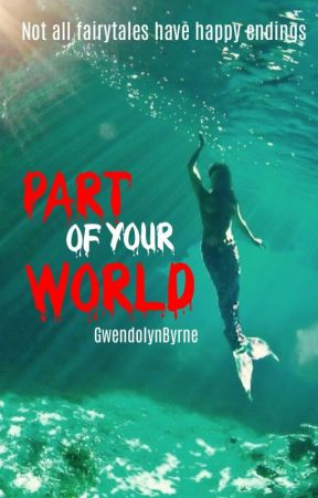 Twisted Fairytales Vol. One: Part of your world by GwendolynByrne