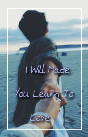 I Will Make You Learn To Love by LuCeRo1324Official
