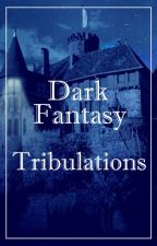 Dark Fantasy Tribulations - writing prompts by DarkFantasyCommunity