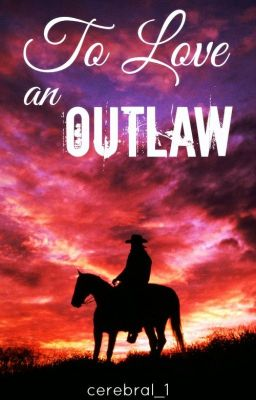 To Love an Outlaw (Into the West #1) (A Wattpad Reading List Choice)