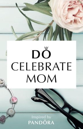 Do Celebrate Mom by themaddieproject