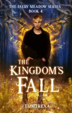 The Kingdom's Fall (The Faery Meadow Book 4) by lumtrexa
