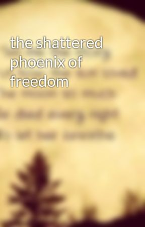 the shattered phoenix of freedom by ZireeMaouch