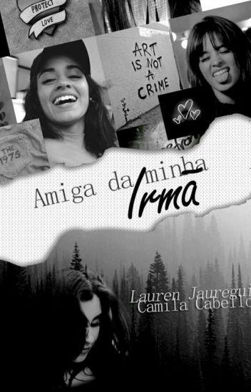 Amiga Da Minha Irmã (Intersexual) 1° e 2° TEMPORADA - about camren ... 0e07f3b095