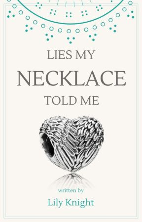 Lies My Necklace Told Me by Winchester122553