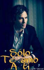 SOLO TE AMO A TI (EDITANDO) by LiizSTorres