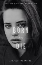 Born to Die by artpopsicles