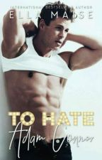Ella Maise - To Hate Adam Connor  (Livro Dois) by kaahbooks2