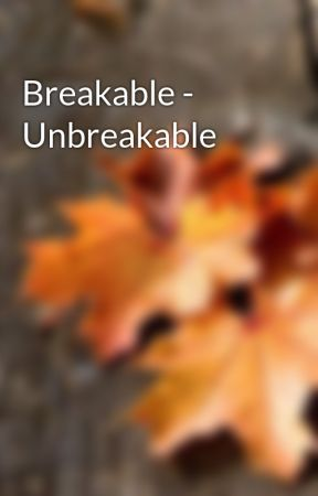 Breakable - Unbreakable by outmeal