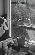 Tentang Hujan, Kopi, dan Rindu by naomi_josephine