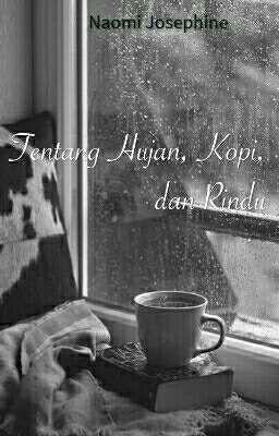 tentang hujan kopi dan rindu naomi j josephine wattpad