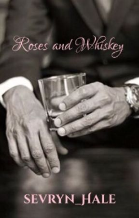 Roses and Whiskey  by Sevryn_Hale