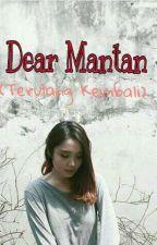 DEAR MANTAN (Terulang Kembali) by rfxxxx