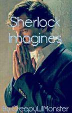 Sherlock Imagines by CreepyLilMonster