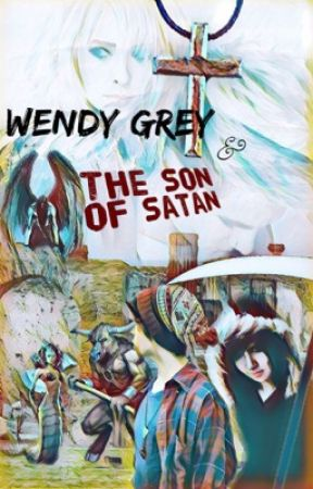 Wendy Grey and the Son of Satan by atramentous_writer
