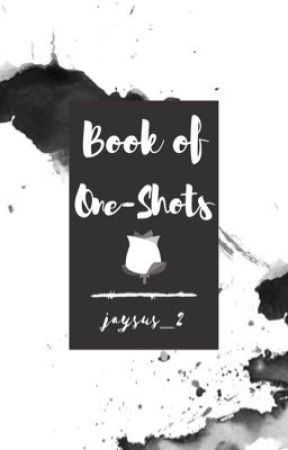 Book of One-Shots by jaysus_2
