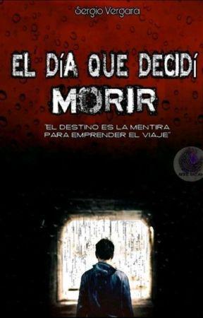 EL DÍA QUE DECIDÍ MORIR by bySergioVergara