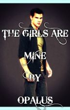 The girls are mine by opalus