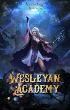 Wesleyan Academy : Missing Piece [COMPLETED] by AsymptoticWriter