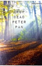 Drop Dead, Peter Pan by TabbyCat5712