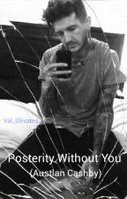 Posterity Without You || CASHBY by Val_Olivares