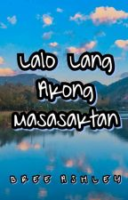 Lalo Lang Akong Masasaktan (UNDER MAJOR EDITING) by bree_ashley
