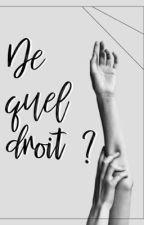 [OS] De Quel Droit ? -VK  by peps889