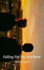 Falling For My Murderer by thatlushgirl