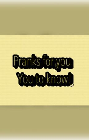 PRANKS FOR YOU  TO KNOW!!! by Ennaerohl26
