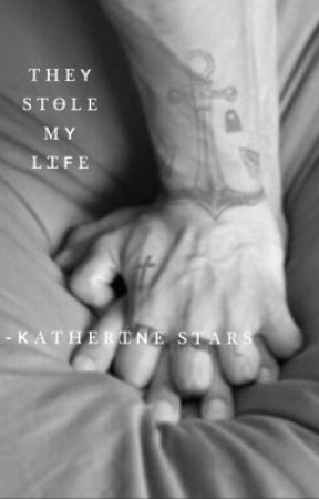 They stole my life. by KatherineStars