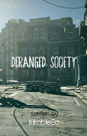 Deranged Society by KillableEd