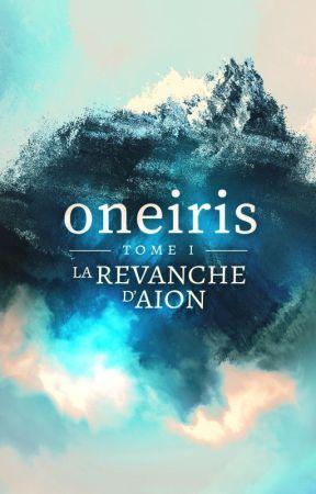 Oneiris, Tome 1 : La Revanche d'Aion (terminé) by louji69