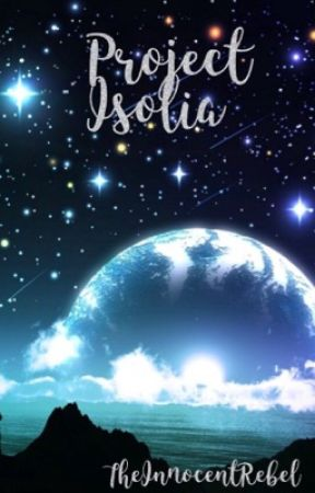Project Isolia-COMPLETED SHORT STORY by TheInnocentRebel