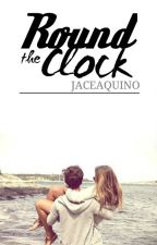 Round the Clock (Completed) by JaceAquino