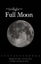 Twilight saga: full moon(WATTY AWARDS 2012) by Jessicalaunttinson