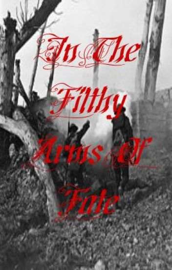 In The Filthy Arms Of Fate: A First World War Dedication