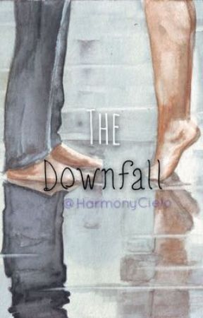 The Downfall {Soon} by HarmonyCielo