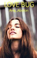 Love Bug (Teen Fiction) by Amy_Abaton