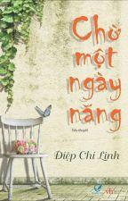 Chờ Một Ngày Nắng ~ Điệp Chi Linh by concuabochamNTG