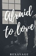 Afraid To Love by RexellynDreamer