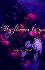 My Flowers To You by TigressSoul