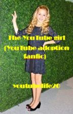The YouTube girl (YouTube adoption fanfic) by youtubelife20